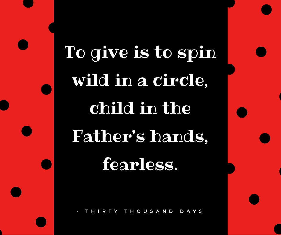 to-give-is-to-spin-wild-in-a-circle-child-in-the-fathers-hands-fearless-2
