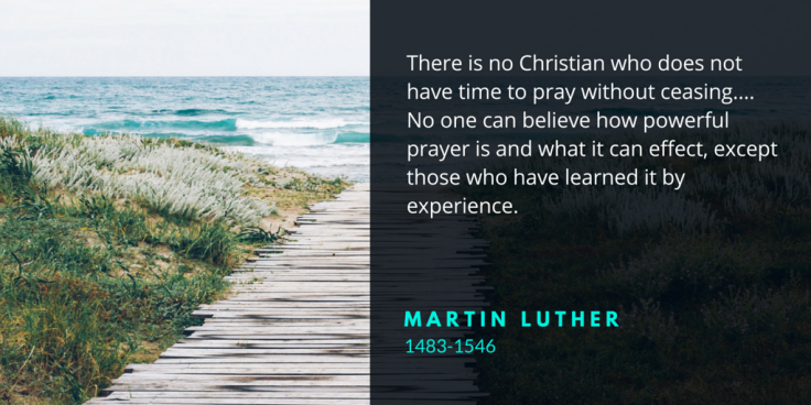 There is no Christian who does not have time to pray without ceasing.... No one can believe how powerful prayer is and what it can effect, except those who have learned it by experience.