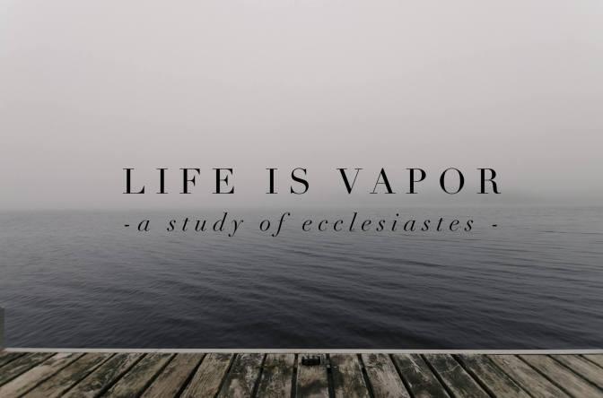 Life Is Vapor